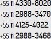 +55 11 4330-8020, +55 11 4125-4022, +55 11 2988-3470, +55 11 2988-3468